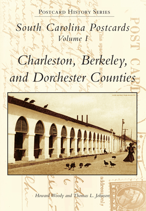 South Carolina Postcards Volume I Charleston, Berkeley and Dorchester Counties