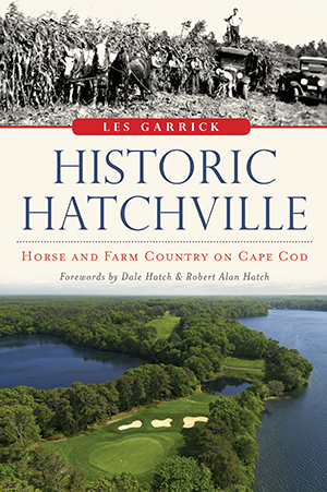 Historic Hatchville: Horse and Farm Country on Cape Cod
