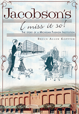 Jacobson's, I Miss It So!: The Story of a Michigan Fashion Institution