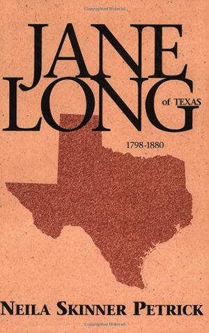 Jane Long of Texas: 1798-1880