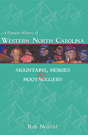 A Popular History of Western North Carolina: Mountains, Heroes & Hootnoggers