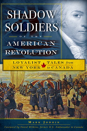 Shadow Soldiers of the American Revolution: Loyalist Tales from New York to Canada