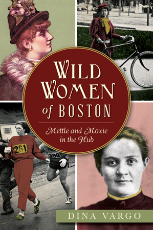 Wild Women of Boston: Mettle and Moxie in the Hub