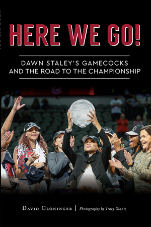 Here We Go!: Dawn Staley's Gamecocks and the Road to the Championship
