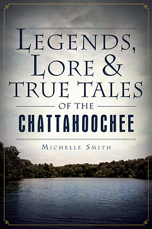 Legends, Lore & True Tales of the Chattahoochee