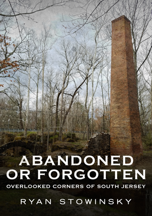 Abandoned or Forgotten: Overlooked Corners of South Jersey