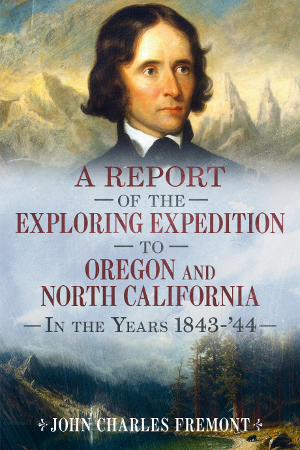 A Report of the Exploring Expedition to Oregon and North California in the Years 1843-'44
