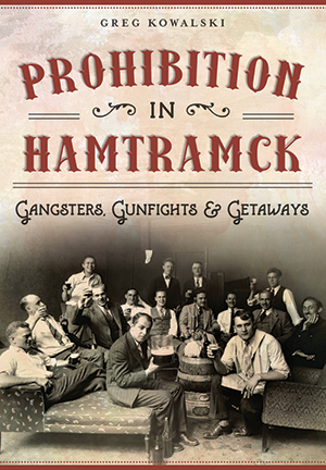 Prohibition in Hamtramck: Gangsters, Gunfights & Getaways