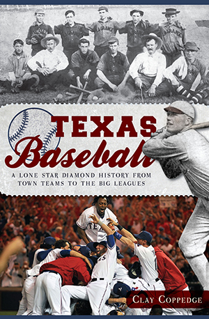 Texas Baseball: A Lone Star Diamond History from Town Teams to the Big Leagues