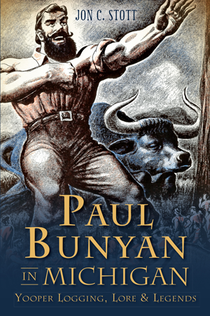 Paul Bunyan in Michigan: Yooper Logging, Lore & Legends