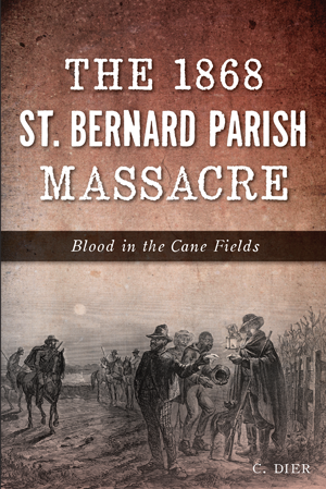 The 1868 St. Bernard Parish Massacre: Blood in the Cane Fields