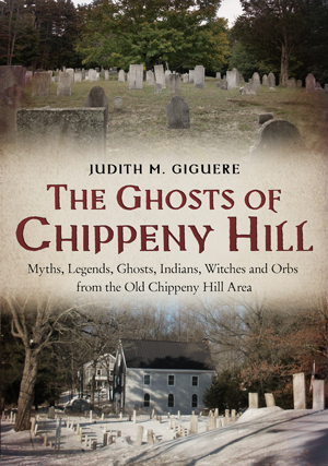 The Ghosts of Chippeny Hill: Myths, Legends, Ghosts, Indians, Witches and Orbs from the Old Chippeny