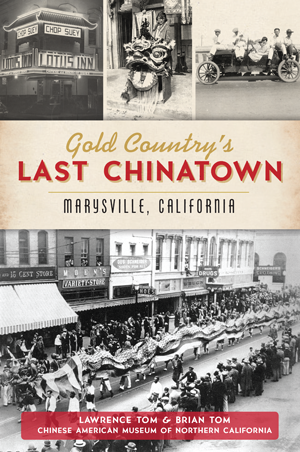 Gold Country's Last Chinatown: Marysville, California