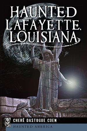 Haunted Lafayette, Louisiana
