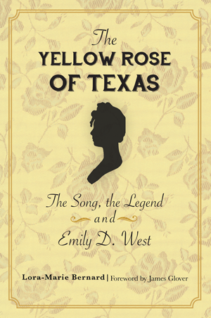 The Yellow Rose of Texas: The Song, the Legend and Emily D. West