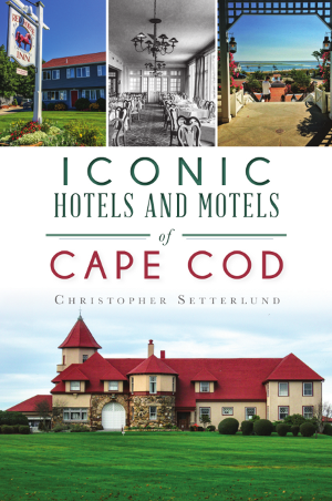 Iconic Hotels and Motels of Cape Cod