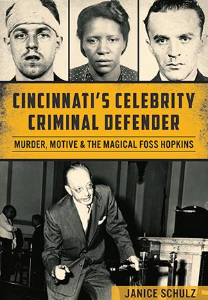 Cincinnati's Celebrity Criminal Defender: Murder, Motive & the Magical Foss Hopkins