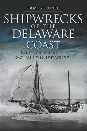 Shipwrecks of the Delaware Coast: Tales of Pirates, Squalls & Treasure