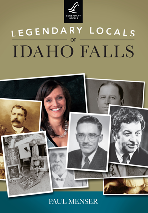 Legendary Locals of Idaho Falls
