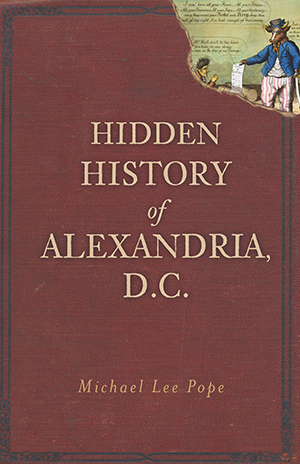 Hidden History of Alexandria, D.C.