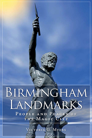 Birmingham Landmarks: People and Places of the Magic City