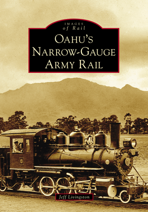 Oahu's Narrow-Gauge Army Rail