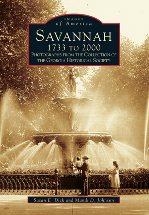 Savannah 1733 to 2000: Photographs from the Collection of the Georgia Historical Society