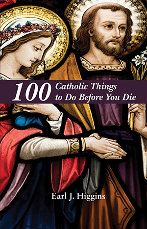 100 Catholic Things to Do Before You Die