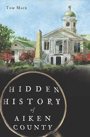 Hidden History of Aiken County