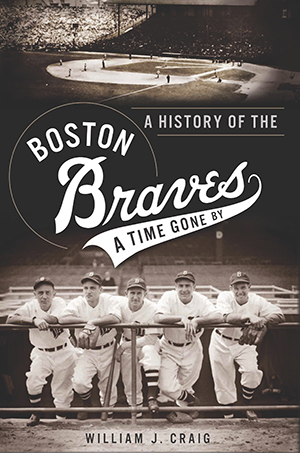 A History of the Boston Braves: A Time Gone By