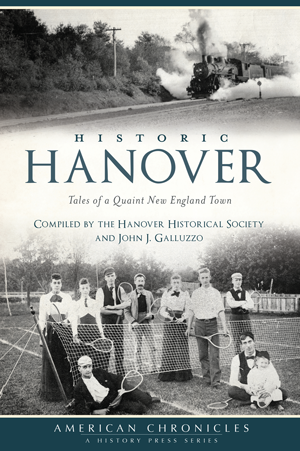 Historic Hanover: Tales of a Quaint New England Town