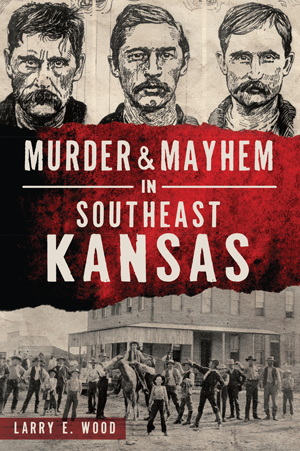 Murder & Mayhem in Southeast Kansas