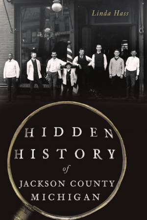 Hidden History of Jackson County, Michigan