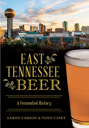 East Tennessee Beer: A Fermented History