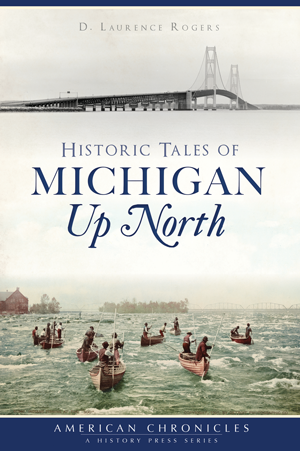 Historic Tales of Michigan Up North