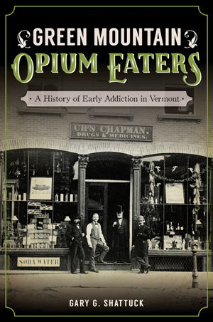 Green Mountain Opium Eaters: A History of Early Addiction in Vermont