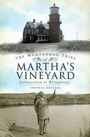 The Wampanoag Tribe of Martha's Vineyard: Colonization to Recognition