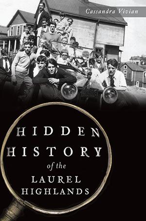 Hidden History of the Laurel Highlands