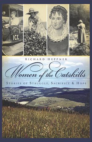 Women of the Catskills: Stories of Struggle, Sacrifice & Hope