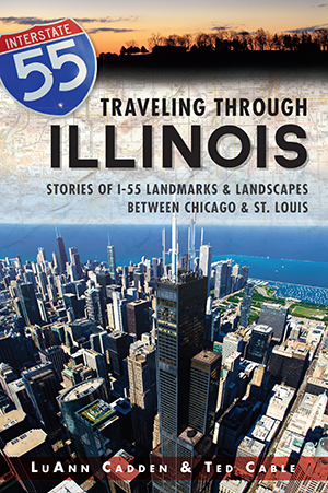 Traveling Through Illinois: Stories of I-55 Landmarks and Landscapes between Chicago and St. Louis