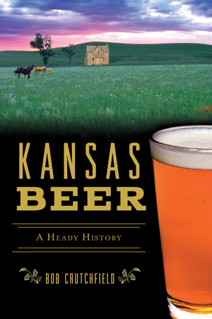 Kansas Beer: A Heady History