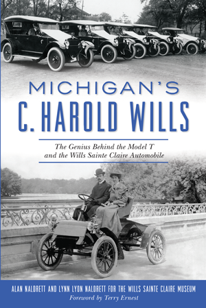 Michigan's C. Harold Wills: The Genius Behind the Model T and the Wills Sainte Claire Automobile
