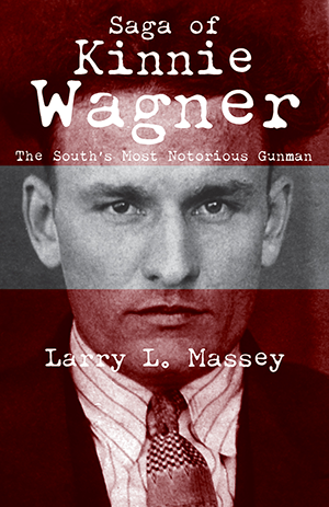 Saga of Kinnie Wagner: The South's Most Notorious Gunman