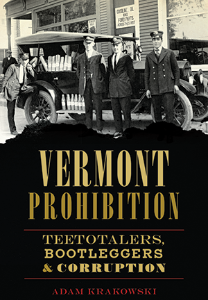 Vermont Prohibition: Teetotalers, Bootleggers & Corruption