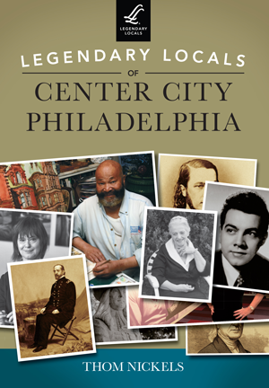 Legendary Locals of Center City Philadelphia