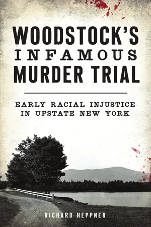 Woodstock's Infamous Murder Trial : Early Racial Injustice in Upstate New York