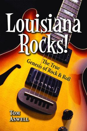 Louisiana Rocks!: The True Genesis of Rock and Roll