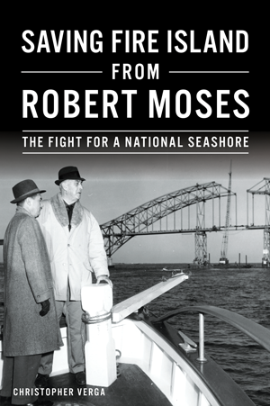 Saving Fire Island from Robert Moses: The Fight for a National Seashore