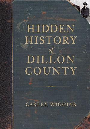 Hidden History of Dillon County