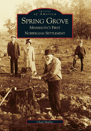 Spring Grove: Minnesota's First Norwegian Settlement